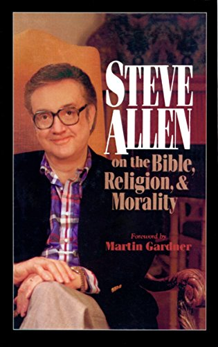 Steve Allen on the Bible, Religion and Morality. More Steve Allen on the Bible, Religion and ...