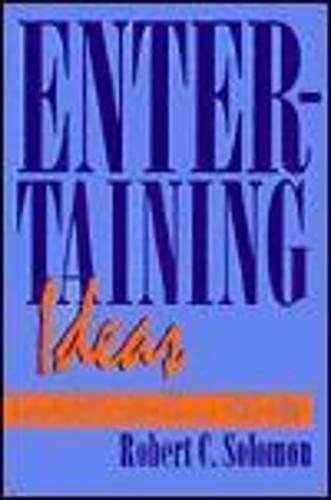 Entertaining Ideas: Solomon, Robert C.