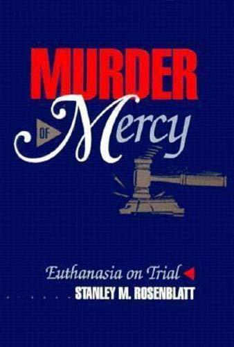 Murder of Mercy : Euthanasia on Trial: Rosenblatt, Stanley M.