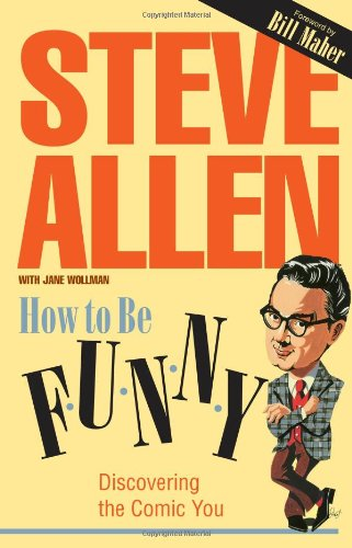 How to Be Funny: Discovering the Comic: Allen, Steve;Wollman, Jane