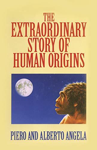 The Extraordinary Story of Human Origins: Alberto Angela; Piero