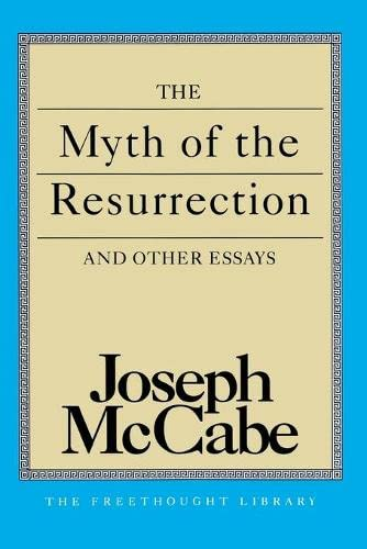 The Myth of the Resurrection and Other Essays (The Freethought Library)