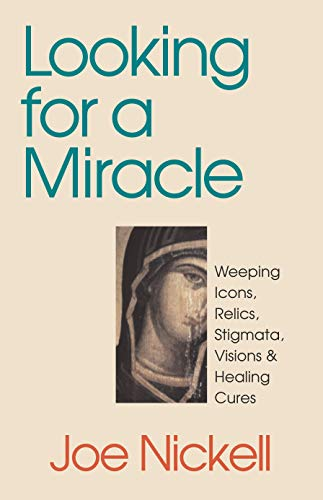 9780879758400: Looking for a Miracle: Weeping Icons, Relics, Stigmata, Visions and Healing Cures