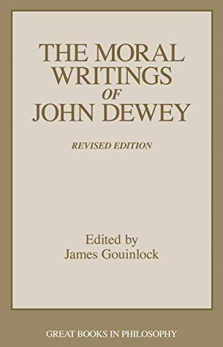 The Moral Writings of John Dewey (Great: John Dewey