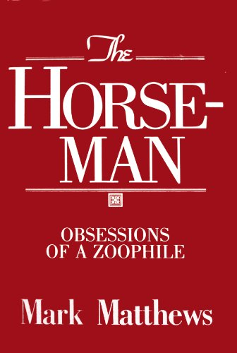 Horseman: Obsessions of a Zoophile.: MATTHEWS, Mark.