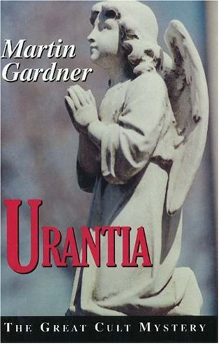 Urantia: The Great Cult Mystery: Gardner, Martin