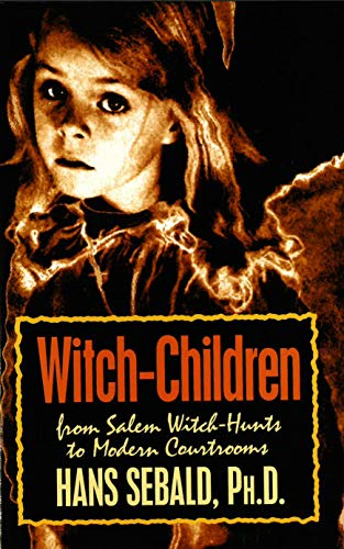 Witch-Children : From Salem Witch-Hunts to Modern Courtrooms