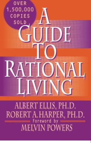A Guide to Rational Living: Albert Ellis; Robert A. Harper; Foreword-Melvin Powers