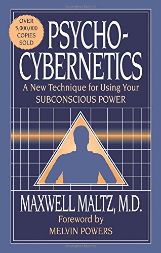 Psycho-Cybernetics: A New Technique for Using Your: Maltz M. D.,