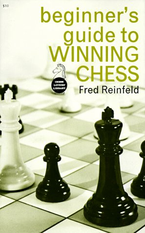 Beginner's Guide to Winning Chess (Chess Lovers' Library): Reinfeld, Fred