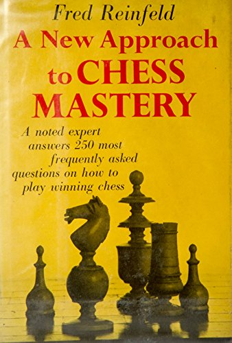 A New Approach to Chess Mastery: Reinfeld, Fred