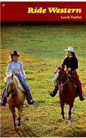 Ride Western: a Complete Guide to western Horsemanship