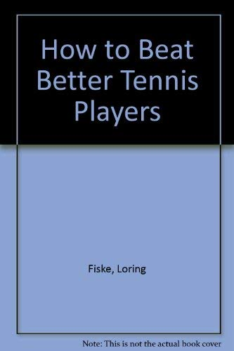 9780879802622: How to Beat Better Tennis Players