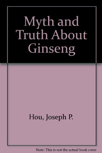 Ginseng: The Myth and the Truth