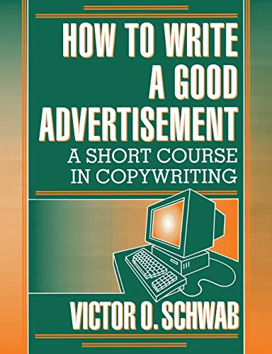 How to Write a Good Advertisement: Schwab, Victor O.