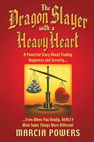9780879804503: The Dragon Slayer with a Heavy Heart: A Powerful Story about Finding Happiness and Serenity...Even When You Really, Really Wish Some Things Were Diffe