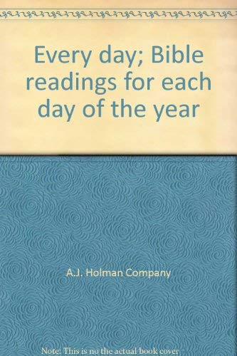 Every day; Bible readings for each day: A.J. Holman Company