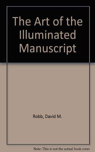 The art of the illuminated manuscript.: ROBB (David M.)