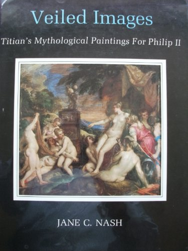 9780879825119: Veiled Images: Titian's Mythological Paintings for Philip II