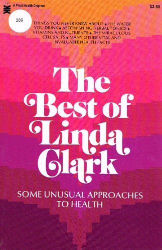 The Best of Linda Clark: Some Unusual Approaches to Health (A Pivot health original): Clark, Linda ...