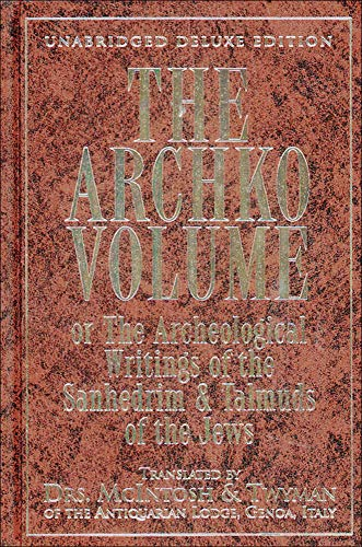 The Archko Volume or, The Archeological Writings of the Sanhedrim and Talmuds of the Jews