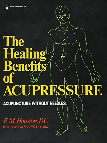 The Healing Benefits of Acupressure - Acupuncture Without Needles: F M Houston