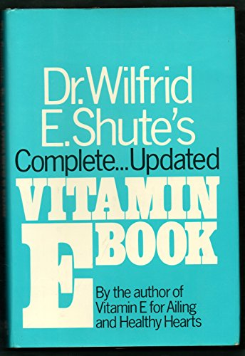 9780879830885: Dr. Wilfrid E. Shute's complete updated vitamin E book