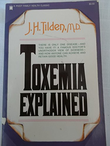 9780879831264: Toxemia explained: An antidote to fear, frenzy, and the popular mad chasing after so-called cures : the true interpretation of the cause of disease, ... sequence (A Pivot family health classic)