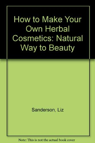 9780879831905: How to Make Your Own Herbal Cosmetics: The Natural Way to Beauty (A Living with herbs book)