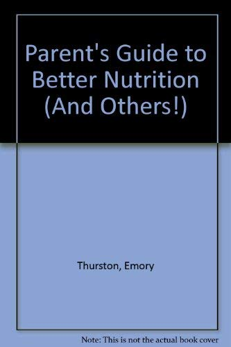 The Parents' Guide to Better Nutrition for Tots to Teens (And Others!): Emory W. Thurston