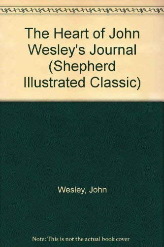 The Heart of John Wesley's Journal (Shepherd Illustrated Classic) (9780879832070) by John Wesley; Percy Livingstone Parker