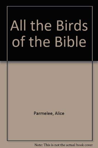 All the Birds of the Bible: Their: Parmelee, Alice