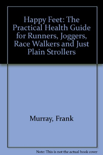 Happy Feet The Practical Health Guide for Runners, Joggers, Race Walkers and Just Plain Strollers: ...