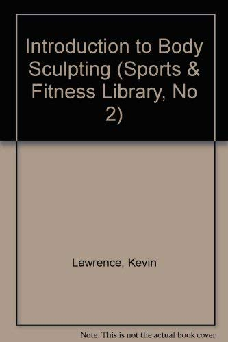 Introduction to Body Sculpting (Sports & Fitness Library, No 2): Lawrence, Kevin, Dennis, Diana