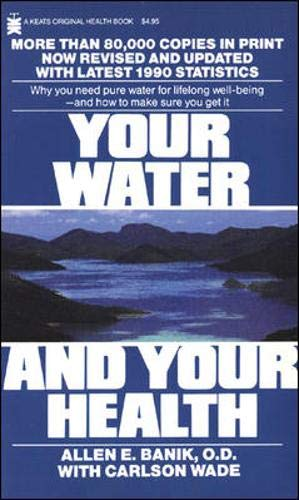 Your Water and Your Health: Allen E. Banik;