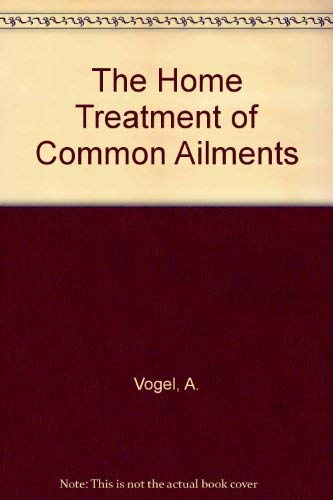 The Swiss Nature Doctor's Home Treatment of Common Ailments: A. Vogel