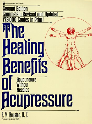 The Healing Benefits of Acupressure: Acupuncture Without: Houston, F. M.
