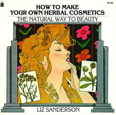 9780879836085: How to Make Your Own Herbal Cosmetics: The Natural Way to Beauty (Living with Herbs Book)