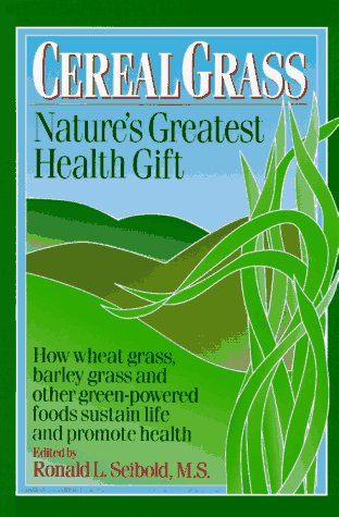 Cereal Grass: Nature's Greatest Health Gift