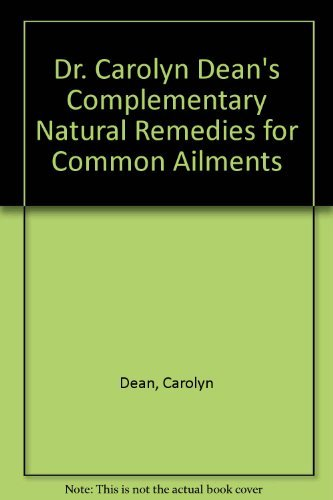 Dr. Carolyn Dean's Complementary Natural Prescriptions for Common Ailments: Dean, Carolyn
