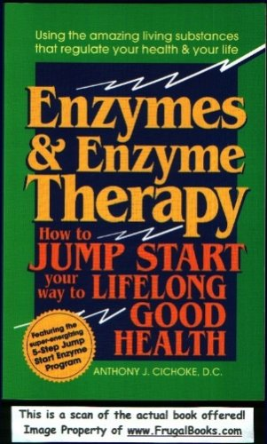 Enzymes and Enzyme Therapy: How to Jump: Cichoke, Anthony J.