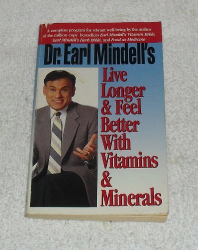 9780879836528: Dr. Earl Mindell's Live Longer & Feel Better With Vitamins & Minerals