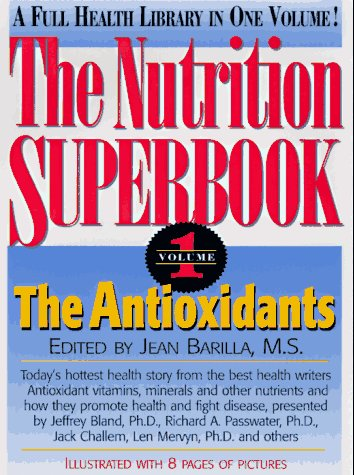 The Antioxidants (The Nutrition Superbook, Vol 1)