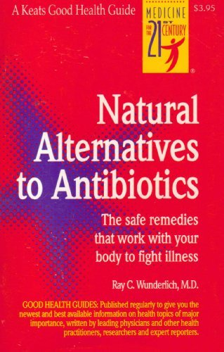 Natural Alternatives To Antibiotics: The Safe Remedies That Work With Your Body To Fight Illness