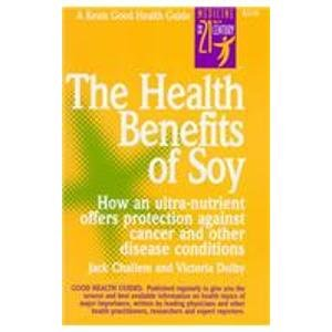 The Health Benefits of Soy: Challem, Jack