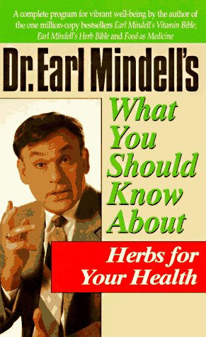 Dr. Earl Mindell's What You Should Know About Herbs for Your Health