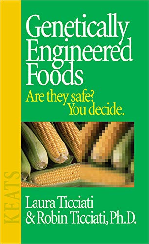 Genetically Engineered Foods: Are They Safe? You: Ticciati, Laura; Robin