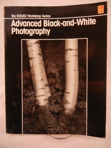 9780879850050: Advanced Black-and-White Photography (The Kodak Workshop Series)