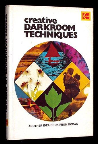 Creative darkroom techniques (Kodak publication ; no.: Eastman Kodak Company