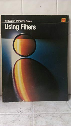 Using filters (The Kodak workshop series): the editors of